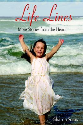 Life Lines: More Stories from the Heart Sharon E. Senna