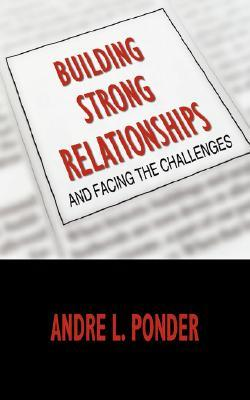 Building Strong Relationships: And Facing the Challenges  by  Andre Ponder