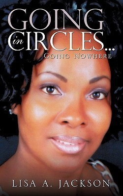 Going in Circles ..  by  Lisa A. Jackson