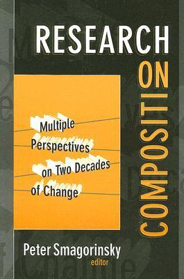 Research on Composition: Multiple Perspectives on Two Decades of Change Peter Smagorinsky