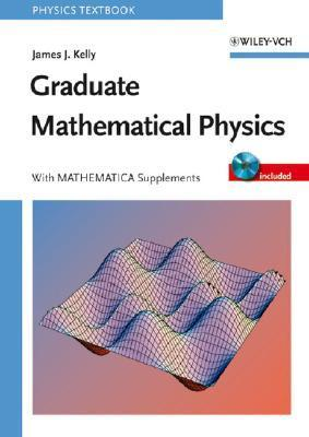 Graduate Mathematical Physics, with Mathematica Supplements  by  James J. Kelly