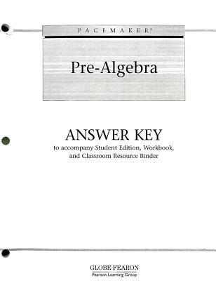Pacemaker Pre-Algebra Answer Key: To Accompany Student Edition, Workbook, and Classroom Resource Binder  by  Globe Fearon