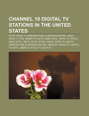 Channel 10 Digital TV Stations in the United States: Wtsp, Ksaz-TV, Oregon Public Broadcasting, Woio, Wxia-TV, Wis, Wsmv-TV, Kxtv, Kake, Ktul Source Wikipedia