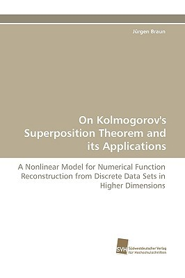On Kolmogorovs Superposition Theorem and Its Applications  by  Jürgen Braun