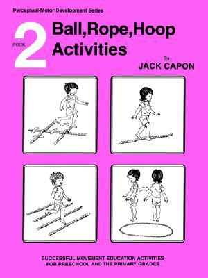 Book 2: Ball, Rope, Hoop Activities Frank Alexander