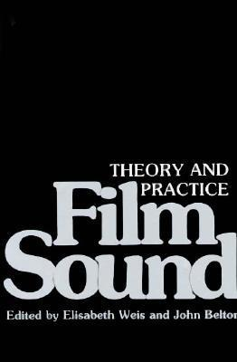Film Sound: Theory and Practice  by  Elisabeth Weis