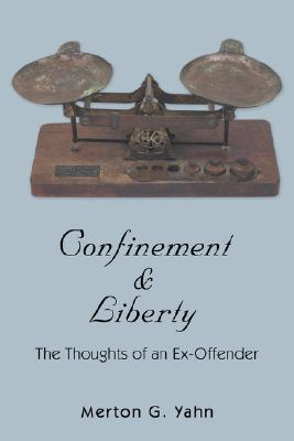 Confinement & Liberty: The Thoughts of an Ex-Offender Merton Yahn