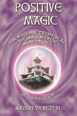 Positive Magic: Ancient Metaphysical Techniques for Modern Lives  by  Marion Weinstein