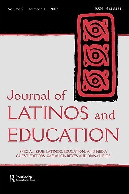 Latinos, Education, and Media: A Special Issue of the Journal of Latinos and Education  by  Reyes