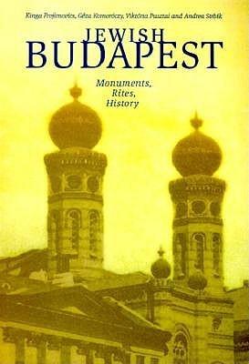 Jewish Budapest: Monuments, Rites, History Geza Komoroczy