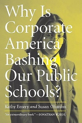 Why Is Corporate America Bashing Our Public Schools? Kathy Emery