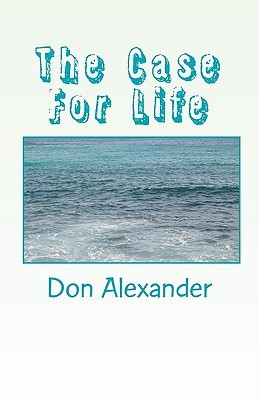The Case for Life Don Alexander