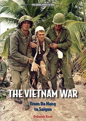The Vietnam War: From Da Nang to Saigon  by  Deborah Kent