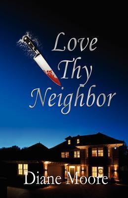 Love Thy Neighbor  by  Diane  Moore