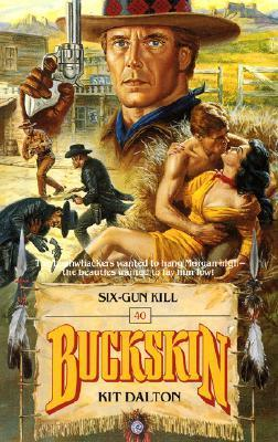 Six-Gun Kill (Buckskin, #40) Kit Dalton