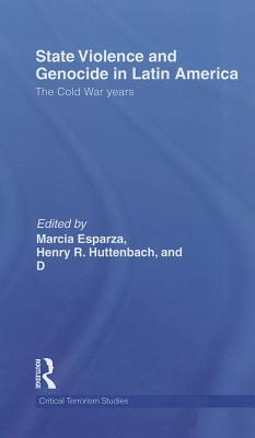 State Violence and Genocide in Latin America: The Cold War Years  by  Marcia Esparza