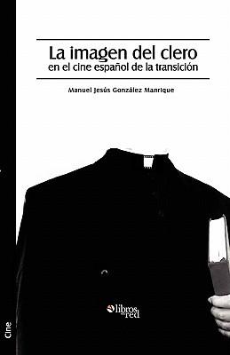 La Imagen del Clero En El Cine Espanol de La Transicion  by  Manuel Jesus Gonzalez Manrique
