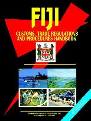 Fiji Customs Trade Regulations and Procedures Handbook USA International Business Publications