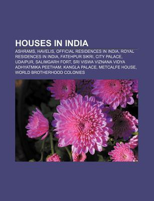 Houses in India: Dilkusha Kothi, Goan Houses, Jinnah House, Jorasanko Thakur Bari, Gandhi Smriti, Rang Ghar, Mani Bhavan, Sainik Farm Books LLC