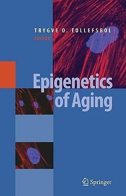 Epigenetics of Aging  by  Trygve Tollefsbol