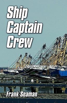 Ship Captain Crew  by  Frank Seaman