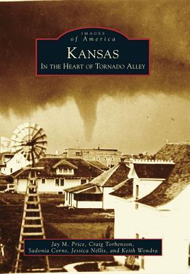 Kansas: In the Heart of Tornado Alley Jay M. Price