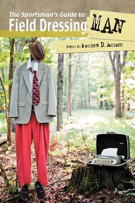 The Sportsmans Guide to Field Dressing Man  by  Matthew D. Jackson