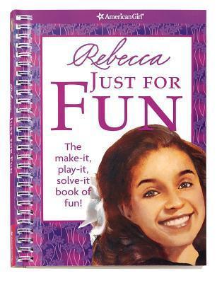 Rebecca Just for Fun: The Make-It, Play-It, Solve-It Book of Fun! Jennifer Hirsch
