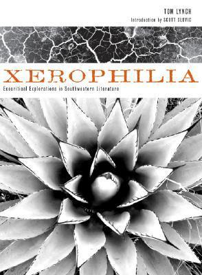 Xerophilia: Ecocritical Explorations in Southwestern Literature  by  Tom Lynch
