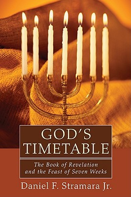 Gods Timetable: The Book of Revelation and the Feast of Seven Weeks Daniel F. Stramara, Jr.