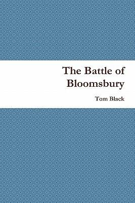 The Battle of Bloomsbury Tom Black