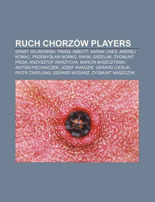 Ruch Chorz W Players: Ernst Wilimowski, Pawe Abbott, Aaran Lines, Andrej Komac, Przemys Aw Norko, Rafa Grzelak, Zygmunt Pieda Books LLC