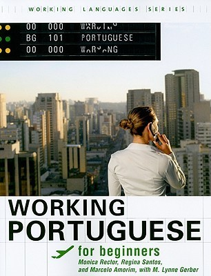 Working Portuguese For Beginners (Working Languages)  by  Mónica Rector