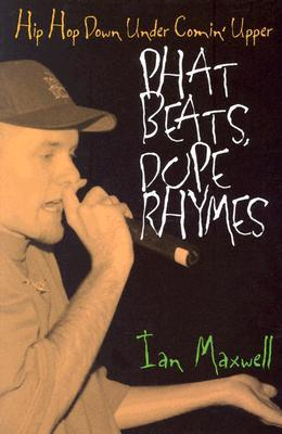 Phat Beats, Dope Rhymes  by  Ian Maxwell