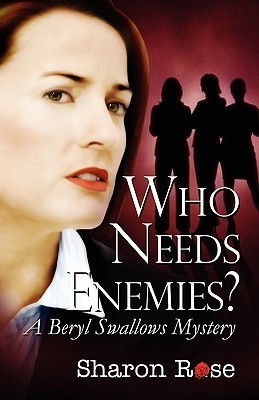 Who Needs Enemies?: A Beryl Swallows Mystery  by  Sharon Rose