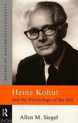 Heinz Kohut and the Psychology of the Self Allen M. Siegel