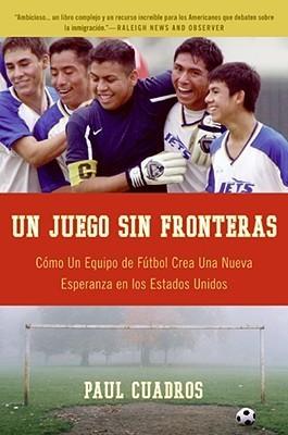 Un Juego sin fronteras: Como un equipo de futbol crea una nueva esperanza en los Estados Unidos Paul Cuadros