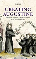 Creating Augustine: Interpreting Augustine and Augustinianism in the Later Middle Ages  by  Eric Leland Saak