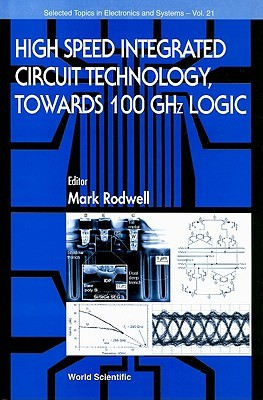 High Speed Integrated Circuit Technology: Towards 100 GHz Logic  by  Mark J. W. Rodwell