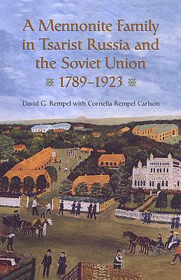 A Mennonite Family in Tsarist Russia and the Soviet Union, 1789-1923 David G. Rempel