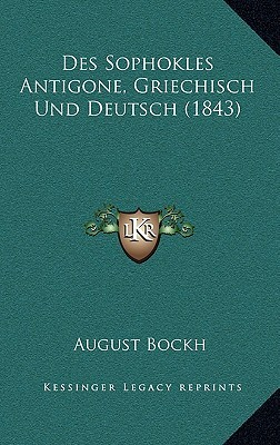 Des Sophokles Antigone, Griechisch Und Deutsch (1843)  by  August Bockh