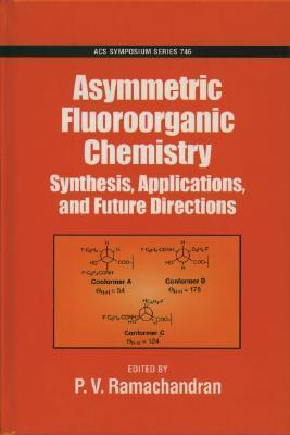 Asymmetric Fluoroorganic Chemistry: Synthesis, Applications, and Future Directions P.V. Ramachandran