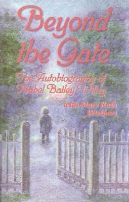 Beyond the Gate: The Autobiography of Mabel Bailey Willey Mabel Bailey Willey