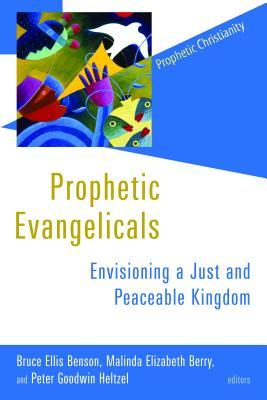 Prophetic Evangelicals: Envisioning a Just and Peaceable Kingdom Bruce Ellis Benson