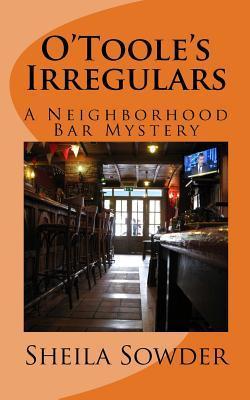 OTooles Irregulars: A Neighborhood Bar Mystery  by  Sheila Sowder