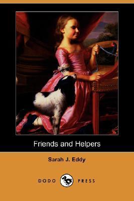 Friends and Helpers Sarah J. Eddy
