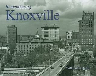 Remembering Knoxville  by  William E. Hardy
