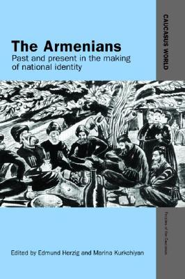 Armenians: Past and Present in the Making of National Identity Edmund Herzig