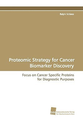 Proteomic Strategy for Cancer Biomarker Discovery Ralph Schiess