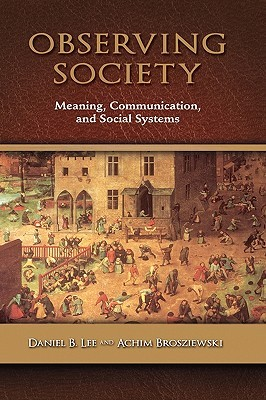 Observing Society: Meaning, Communication, and Social Systems Daniel B. Lee